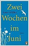 Zwei Wochen im Juni: Roman von Anne Müller