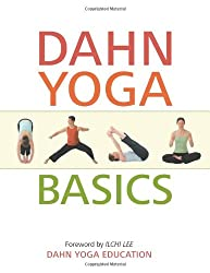 Dahn Yoga Basics: A Complete Guide to the Meridan Stretching, Breathing Exercises, Energy Work, Relaxation, and Meditation Techniques of Dahn Yoga
