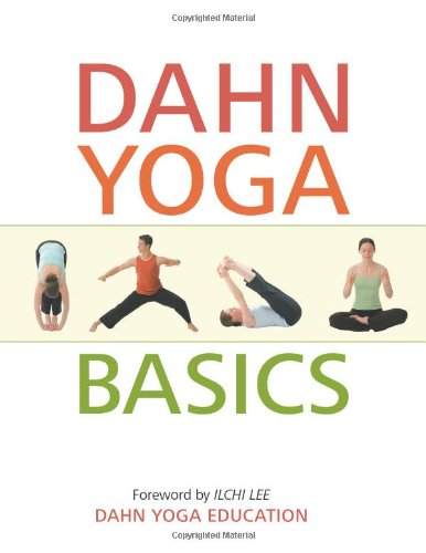 Dahn Yoga Basics: A Complete Guide to the Meridian Stretching, Breathing Exercises, Energy Work, Relaxation, and Meditation Techniques o