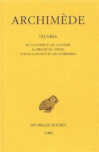 Archimède. De la sphère et du cylindre - La mesure du cercle - Sur les conoïdes et les sphéroïdes, tome 1