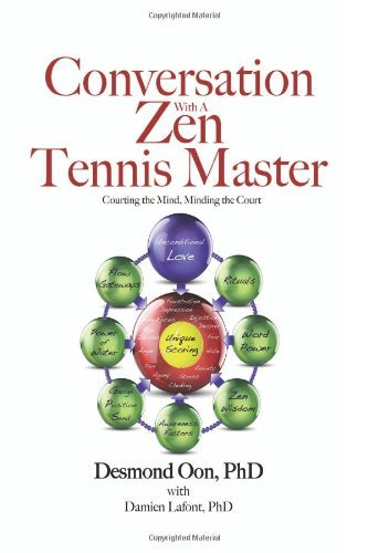 Conversation with a Zen Tennis Master: Courting the Mind, Minding the Court by Dr Damien Lafont (Assistant), Dr Desmond Oon (15-Jan-2013) Paperback