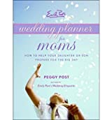 [(Emily Post's Wedding Planner for Moms: How to Help Your Daughter or Son Prepare for the Big Day)] [Author: Peggy Post] published on (June, 2007)