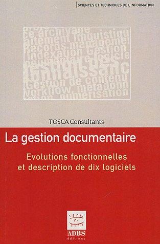 La gestion documentaire : Evolutions fonctionnelles et description de dix logiciels par Michèle Lénart