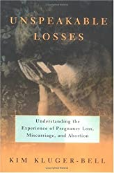 Unspeakable Losses: Understanding the Experience of Pregnancy Loss, Miscarriage and Abortion