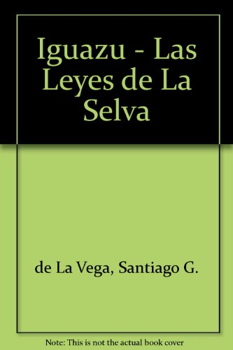Iguazu - Las Leyes de La Selva por Santiago G. de La Vega