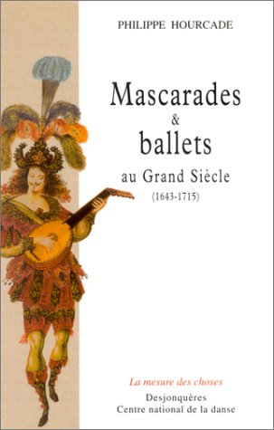 Mascarades et Ballets au Grand Siècle : 1643-1715