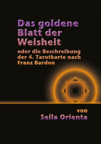 Das Goldene Blatt der Weisheit: oder die Beschreibung der 4. Tarotkarte nach Franz Bardon Goldenen Blättern