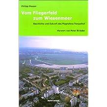 Vom Fliegerfeld zum Wiesenmeer. Geschichte und Zukunft des Flughafens Tempelhof