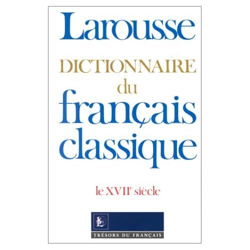 DICTIONNAIRE DU FRANCAIS CLASSIQUE. Le XVIIème siècle