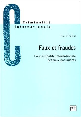 Faux et fraudes : La Criminalité internationnale des faux documents