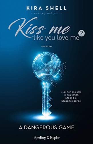 Kiss Me Like You Love Me 2 (versione italiana) di [Shell, Kira]