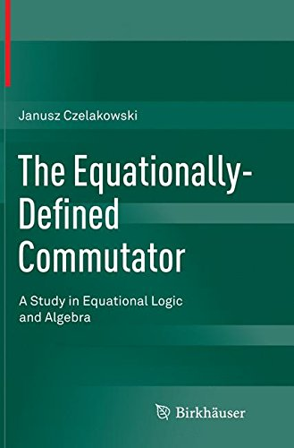 The Equationally-Defined Commutator: A Study in Equational Logic and Algebra