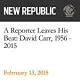 A Reporter Leaves His Beat: David Carr, 1956 - 2015