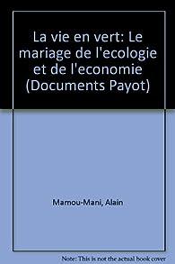 La vie en vert : Le mariage de l'écologie et de l'économie par Alain Mamou-Mani