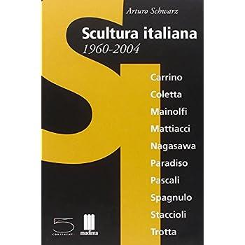 Scultura Italiana 1960-2004. Catalogo Della Mostra (Matera, Giugno-Settembre 2004; Milano, Novembre-Dicembre 2004). Ediz. Italiana E Inglese