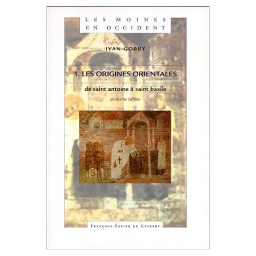 Les moines en Occident - tome 1 : Les origines orientales, de Saint Antoine à Saint Basile