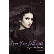 Love You to Death, Season 2: The Unofficial Companion to the Vampire Diaries by Calhoun, Crissy (2011) Paperback