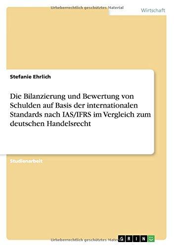 Die Bilanzierung und Bewertung von Schulden auf Basis der internationalen Standards nach IAS/IFRS im Vergleich zum deutschen Handelsrecht