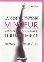 La consultation minceur : Mes secrets pour maigrir et rester mince. 30 cas, 30 solutions.