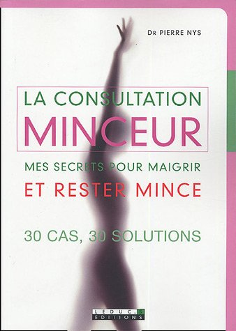 La consultation minceur : Mes secrets pour maigrir et rester mince - 30 cas, 30 solutions par Pierre Nys