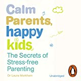 Calm Parents, Happy Kids: The Secres of Stress Free Parenting
