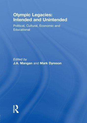 Olympic Legacies: Intended and Unintended: Political, Cultural, Economic and Educational (Sport in the Global Society) by J A Mangan (Editor), Mark Dyreson (Editor) (15-Apr-2013) Paperback