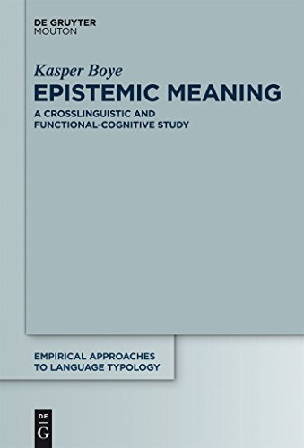 Epistemic Meaning: A Crosslinguistic and Functional-Cognitive Study (Empirical Approaches to Language Typology [EALT] Book 43) (English Edition)