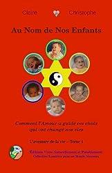 Au Nom de Nos Enfants: Comment l'Amour a guidé ces choix qui ont changé nos vies