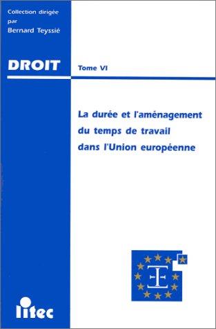 La durée et l'aménagement du temps de travail dans l'Union européenne. Actes du colloque organisé le 30 novembre 1996 (ancienne édition) par Bernard Teyssié