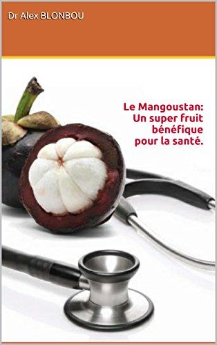 Le Mangoustan: Un super fruit bénéfique pour la santé. par Dr Alex BLONBOU