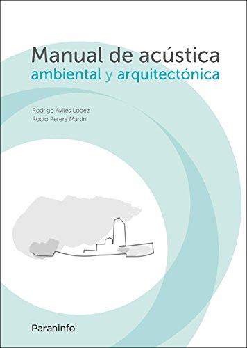 Manual de acústica ambiental y arquitectónica por RODRIGO AVILÉS LÓPEZ