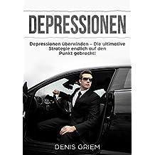 Depressionen: Depressionen überwinden – Die ultimative Strategie endlich auf den Punkt gebracht!