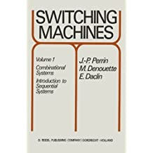 Switching Machines: Volume 1: Combinational Systems Introduction to Sequential Systems by J.P. Perrin (2013-10-04)