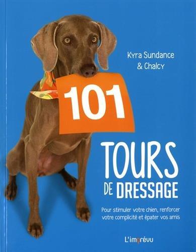 101 tours de dressage : Pour stimuler votre chien, renforcer votre complicit et pater vos amis