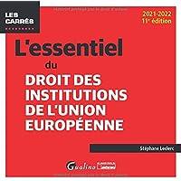 L'essentiel du droit des institutions de l'Union européenne: UNE PRESENTATION EXHAUSTIVE DES INSTITUTIONS DE L UNION…