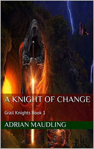 Book cover image for A Knight of Change: Grail Knights Book 1