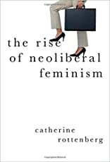 The Rise of Neoliberal Feminism (Heretical Thought)