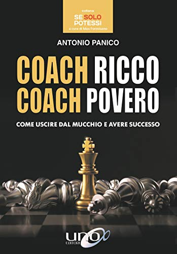 Coach ricco coach povero. Come uscire dal mucchio e avere successo