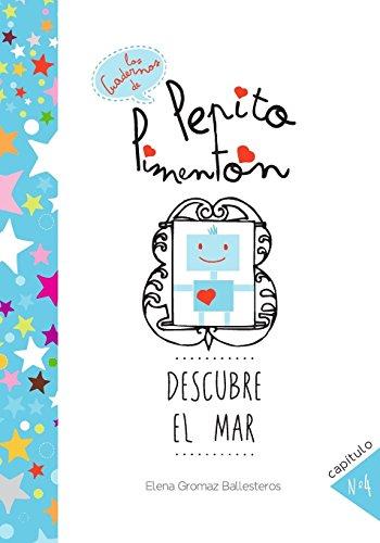 Pepito Pimentón descubre el mar: Cuentos infantiles para niños de 2 a 5 años: Volume 4 (Los cuadernos de Pepito Pimentón)