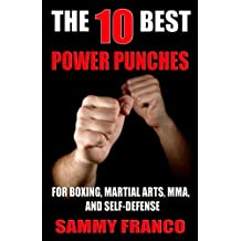 The 10 Best Power Punches: For Boxing, Martial Arts, MMA and Self-Defense (The 10 Best Series)