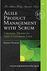 Agile Product Management with Scrum: Creating Products that Customers Love (Addison-Wesley Signature) Paperback