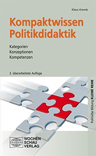 Kompaktwissen Politikdidaktik: Kategorien - Konzeptionen - Kompetenzen (Kleine Reihe - Politische Bildung)