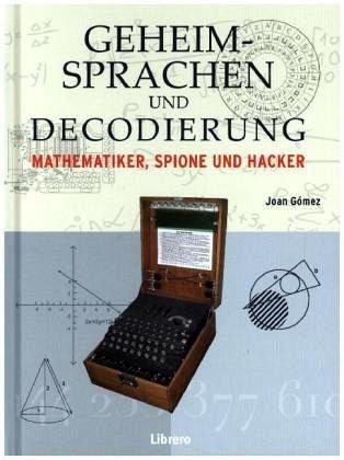 Geheimsprachen und Decodierung: Mathematiker Spione und Hacker -