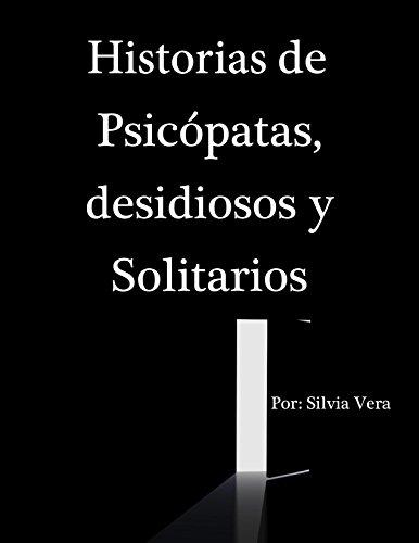 Historias de Psicópatas, desidiosos y solitarios por Silvia Vera