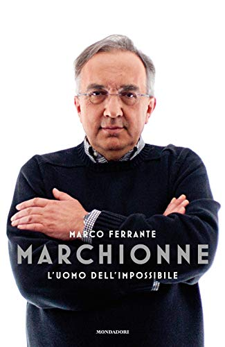 Marchionne. L'uomo dell'impossibile