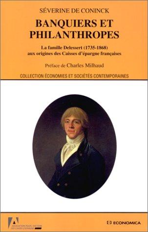 Banquiers et philanthropes : La Famille Delessert (1735-1868) aux origines des Caisses d'épargne françaises