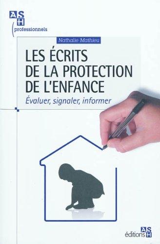 Les écrits de la protection de l'enfance: Evaluer, signaler, informer. par Nathalie Mathieu