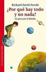 ¿Por qué hay todo y no nada? Un paseo por la Filosofía par  Richard D. Precht
