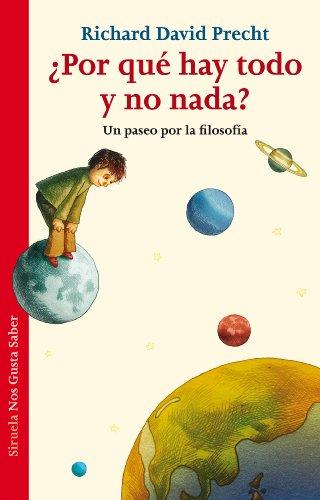 ¿Por qué hay todo y no nada? Un paseo por la Filosofía por Richard D. Precht