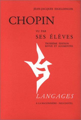 Chopin, vu par ses élèves par Jean Jacques Eigeldinger